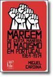 Margem de Certa Maneira - O Maoismo em Portugal 1964-1974