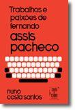 Trabalhos e Paixões de Fernando Assis Pacheco