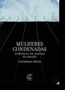 Mulheres Condenadas: histórias de dentro da prisão