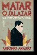 Matar o Salazar: o atentado de julho de 1937