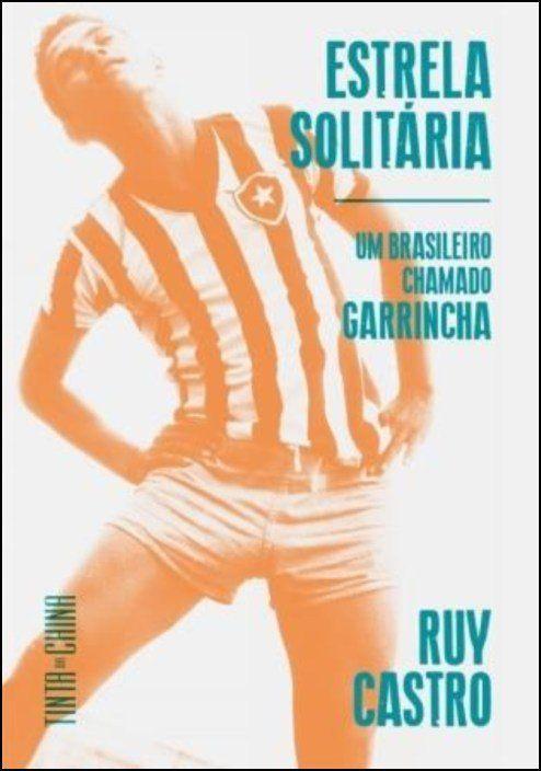 Estrela Solitária: um brasileiro chamado Garrincha