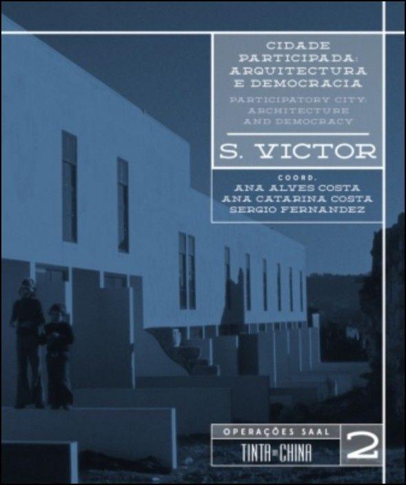 Cidade Participada: arquitectura e democracia - operações SAAL S. Victor - Vol. 2