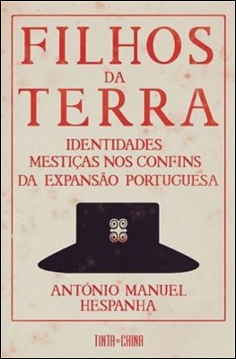 Filhos da Terra: identidades mestiças nos confins da expansão portuguesa