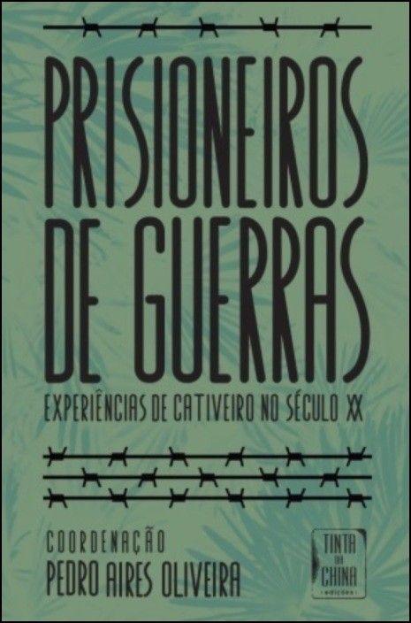 Prisioneiros de Guerras: experiências de cativeiro no século XX