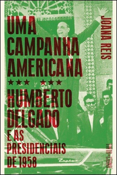 Uma Campanha Americana: Humberto Delgado e as presidenciais de 1958