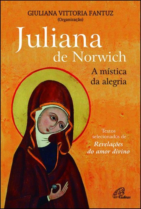Juliana de Norwich: a mística da alegria