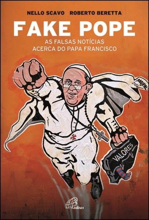 Fake Pope - As Falsas Notícias acerca do Papa Francisco