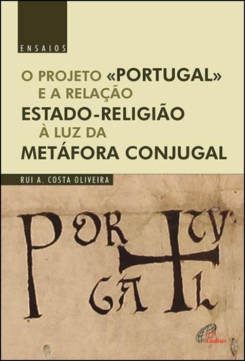 O Projeto «Portugal» e a relação Estado-Religião à luz da Metáfora Conjugal