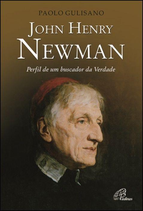 John Henry Newman - Perfil de um buscador da Verdade