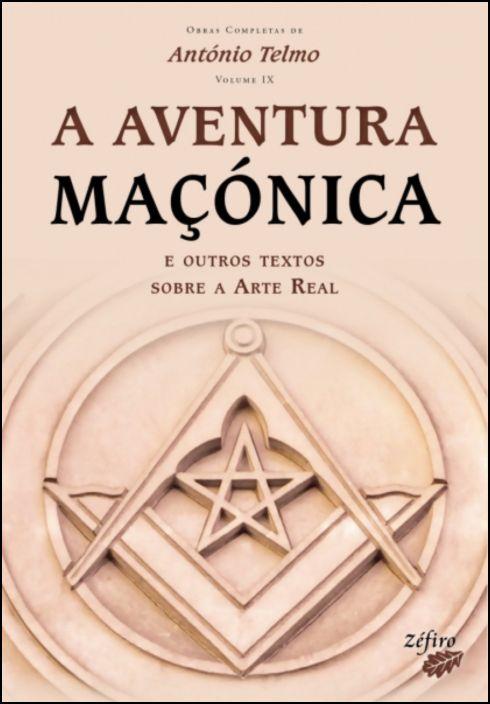A Aventura Maçónica - E Outros Textos Sobre a Arte Real