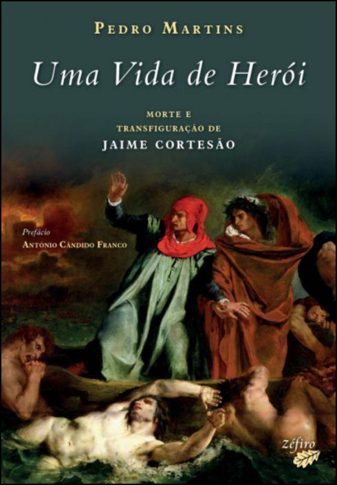 Uma Vida de Herói - Morte e Transfiguração de Jaime Cortesão