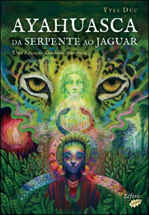 Ayahuasca - Da Serpente ao Jaguar - Uma Educação Xamânica Amazónica