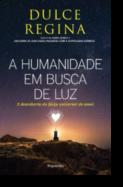 A Humanidade em Busca de Luz: a descoberta da força universal do amor