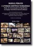 Museus, Públicos e Literacia Científico-Tecnológica - Redes de comunicação de Significados no Espaço Interdimensional do Museu