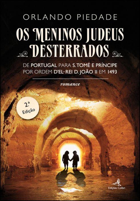 Os Meninos Judeus Desterrados: de Portugal para S. Tomé e Príncipe por ordem d'El-Rei D. João II em 1493