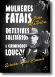 Mulheres Fatais, Detetives Solitários e Criminosos Loucos: Estudos sobre Cinema