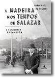 A Madeira nos Tempos de Salazar: a economia - 1926-1974
