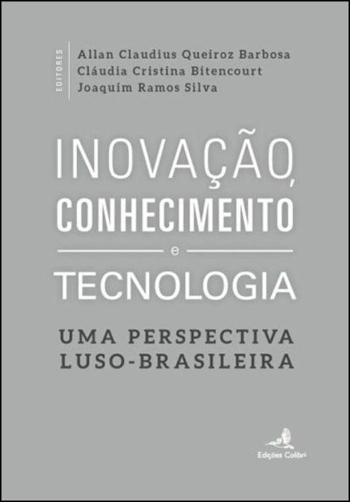 Inovação, Conhecimento e Tecnologia: uma perspectiva luso-brasileira