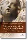 Património Artístico no Alentejo Central: obras, mestres e mecenas, 1516-1604