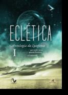 Eclética: antologia da lusofonia - Vol. I