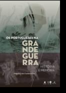 Os Portugueses na Grande Guerra - História e Memória