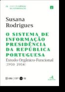 O Sistema de Informação Presidência da República Portuguesa: estudo orgânico-funcional (1910-2014)