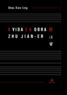 A Vida e a Obra de Zhu Jian-Er