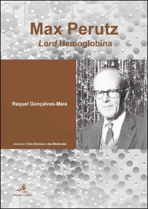 Max Perutz - Lord Hemoglobina
