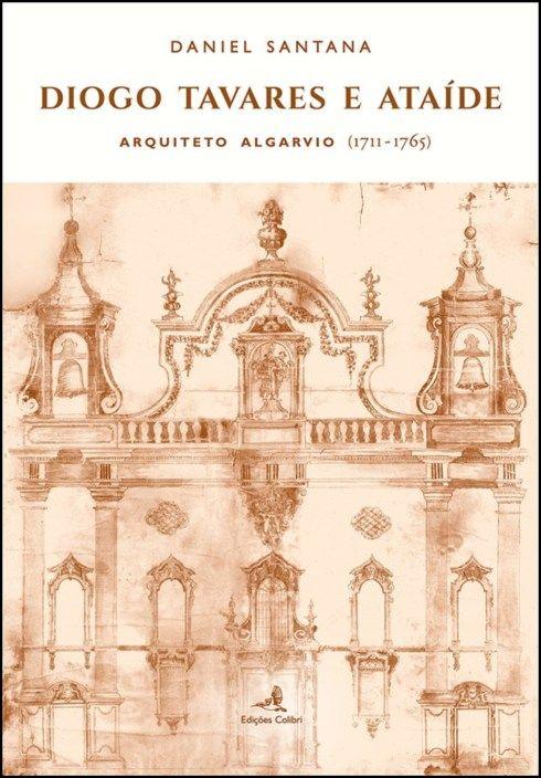 Diogo Tavares e Ataíde - Arquiteto Algarvio (1711-1765)