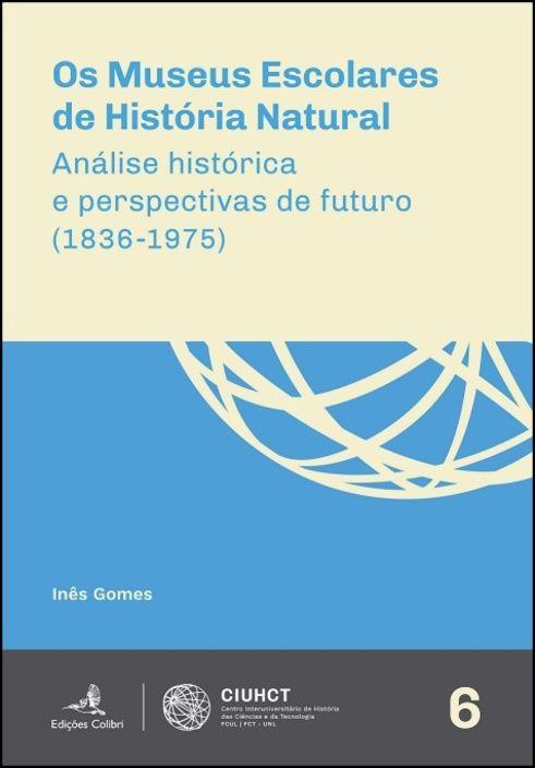 Os Museus Escolares de História Natural - Análise Histórica e Perspectivas de Futuro (1836-1975)