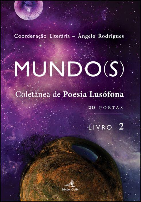 Mundo(s): coletânea da poesia lusófona (20 poetas) - Livro 2