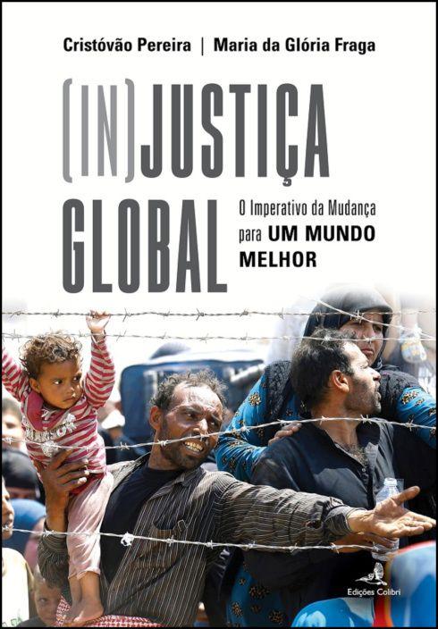 [In]Justiça Global - O Imperativo da Mudança para Um Mundo Melhor