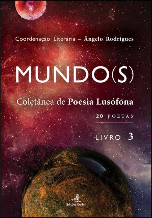 Mundo(s): coletânea da poesia lusófona (20 poetas) - Livro 3
