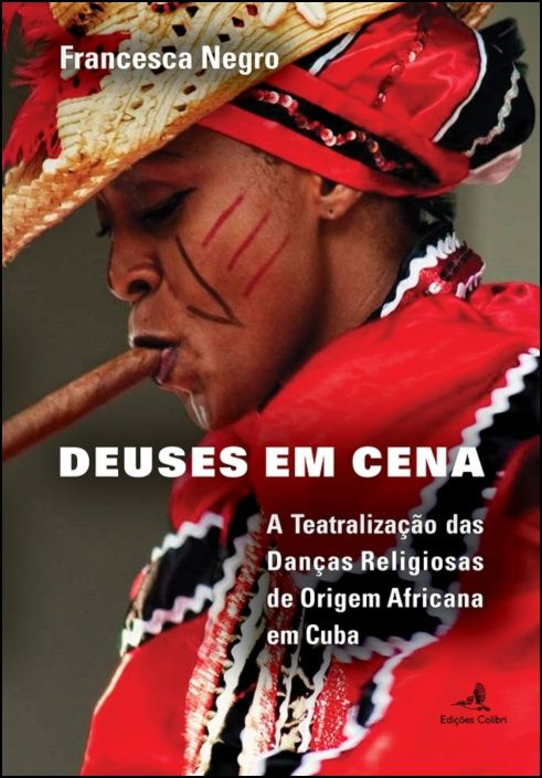Deuses em Cena - Teatralização das Danças Religiosas de Origem Africana em Cuba