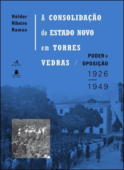 A Consolidação do Estado Novo em Torres Vedras: poder e oposição (1926-1949)
