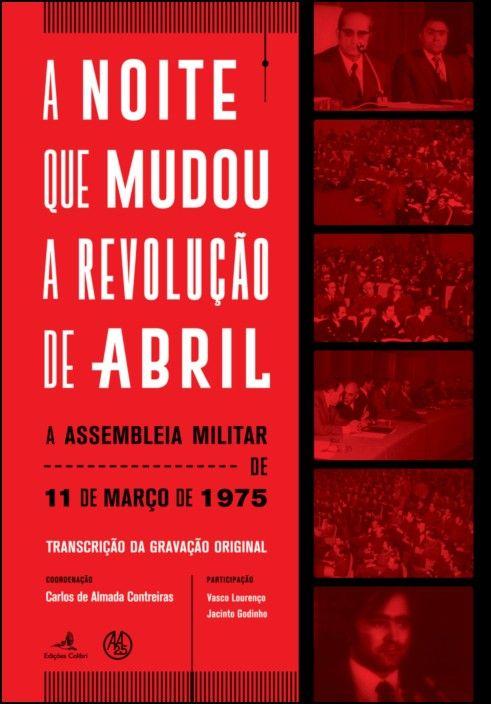 A Noite que Mudou a Revolução de Abril – A Assembleia Militar de 11 de Março de 1975 (transcrição da gravação original)