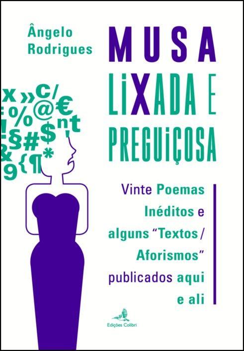 Musa Lixada e Preguiçosa: vinte poemas inéditos e alguns textos/aforismos publicados aqui e ali