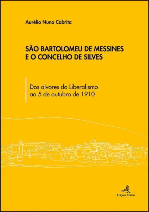 São Bartolomeu de Messines e o Concelho de Silves - Dos alvores do Liberalismo ao 5 de outubro de 1910