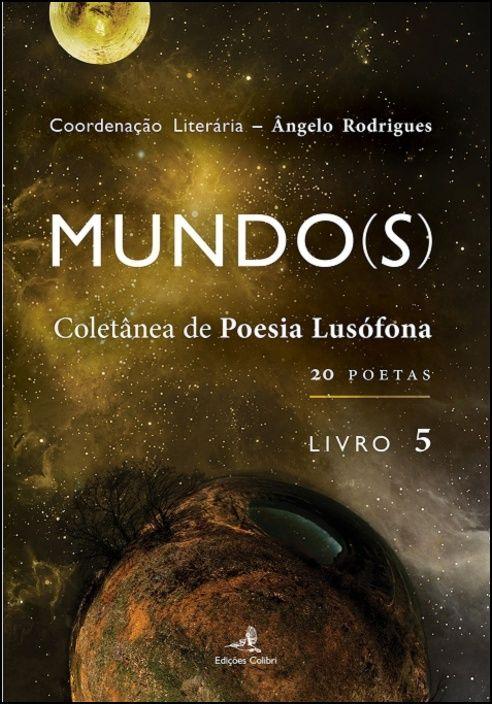 Mundo(s) - (Livro V) Coletânea da Poesia Lusófona - 20 Poetas