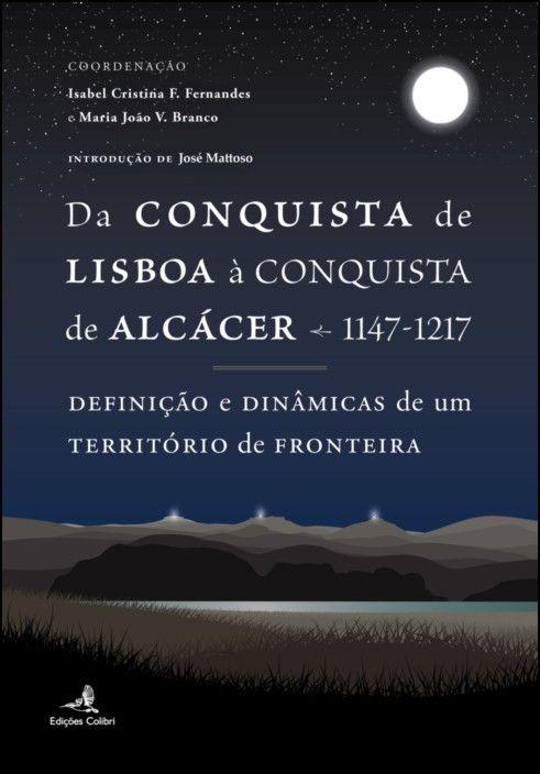 Da Conquista de Lisboa à Conquista de Alcácer - 1147-1217: definição e dinâmicas de um território de fronteira
