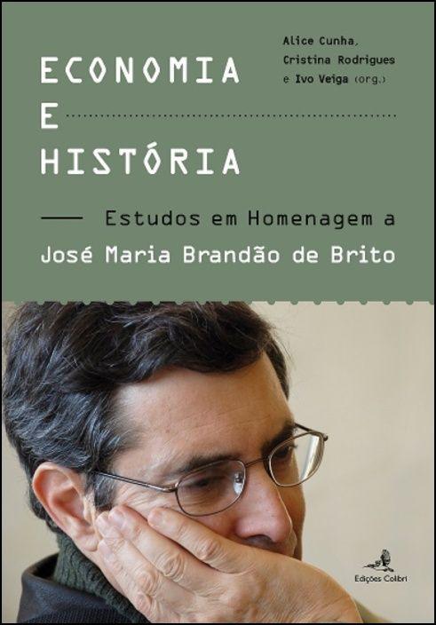 Economia e História - Estudos em Homenagem a José Maria Brandão de Brito