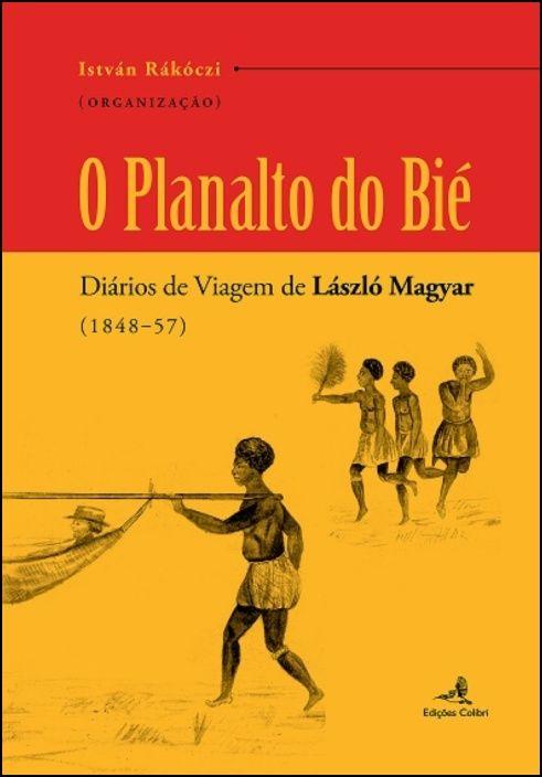 O Planalto do Bié - Diários de Viagem (1848-57)