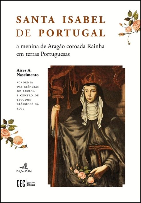 Santa Isabel de Portugal - a menina de Aragão coroada Rainha em terras Portuguesas
