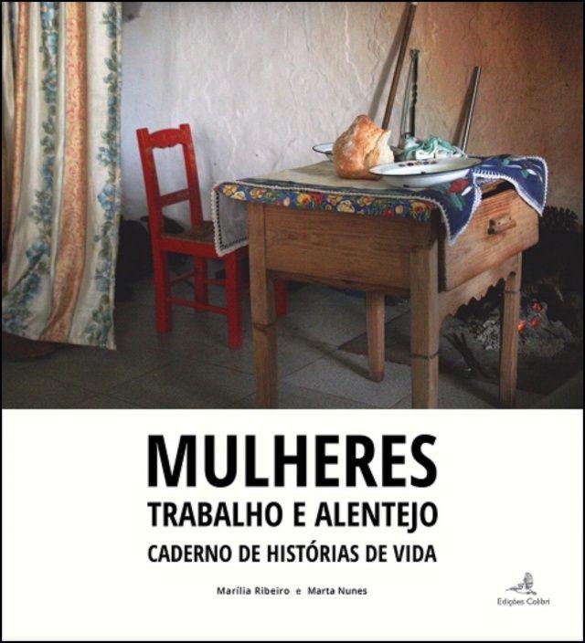 Mulheres, Trabalho e Alentejo - Caderno de Histórias de Vida