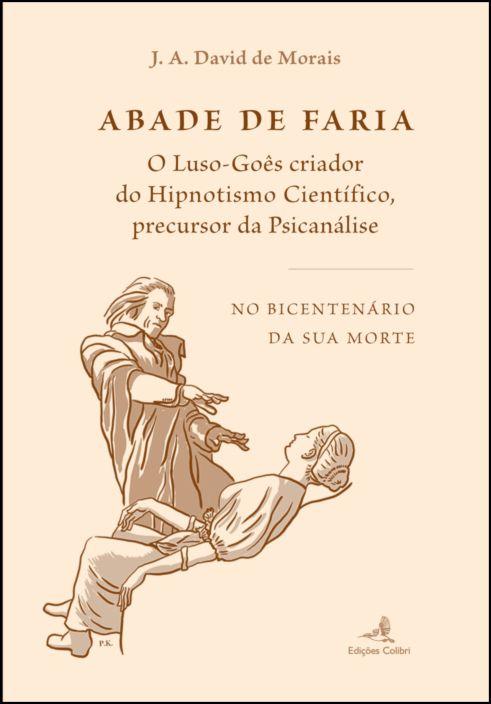 Abade de Faria: o Luso Goês criador do Hipnotismo Científico, precursor da Psicanálise