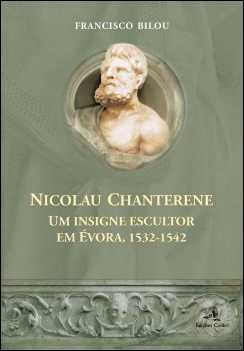 Nicolau Chanterene – Um Insigne Escultor em Évora, 1532-1542