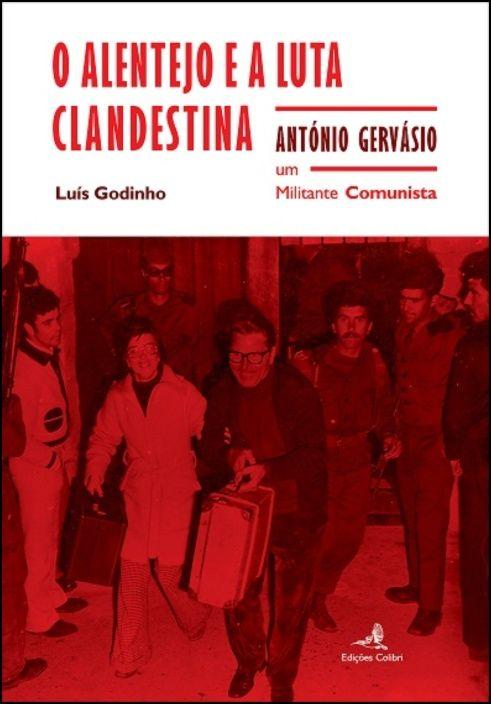 O Alentejo e a Luta Clandestina - António Gervásio um Militante Comunista