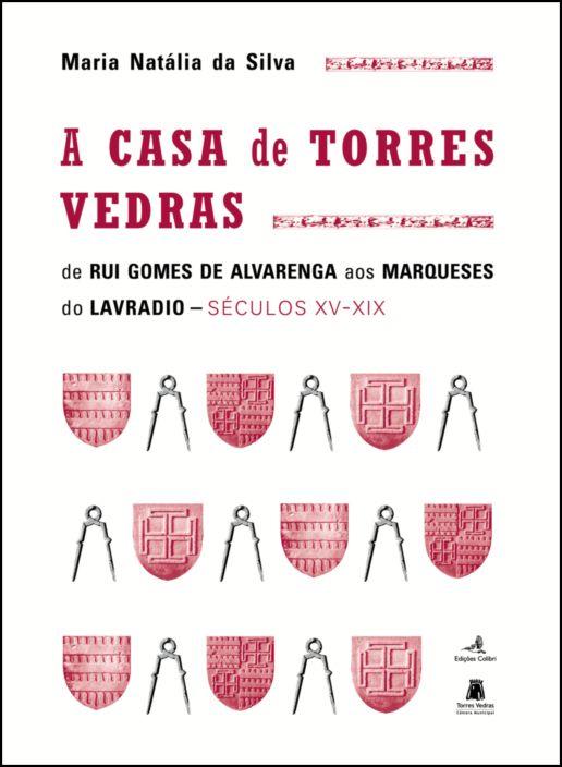 A Casa de Torres Vedras – de Rui Gomes de Alvarenga aos Marqueses do Lavradio (Séculos XVI-XIX)