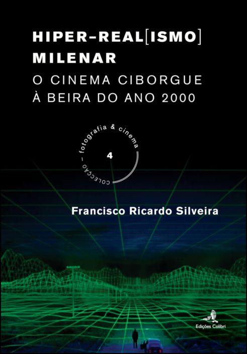 Hiper-Real[ismo] Milenar - O Cinema Ciborgue à Beira do Ano 2000