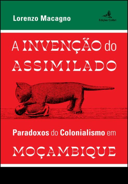 A Invenção do Assimilado - Paradoxos do Colonialismo em Moçambique